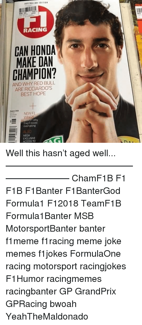 motorsport: in c  RACING  CAN HONDA  MAKE DAN  CHAMPION?  AND WHY RED BULL  ARE RICCIARDO'S  BEST HOPE  NEW F  Why  they'll boost  overtaking  ALSO  MEGA  EXCLUSIV  ACCESS TO Well this hasn't aged well... ————————————————————— ChamF1B F1 F1B F1Banter F1BanterGod Formula1 F12018 TeamF1B Formula1Banter MSB MotorsportBanter banter f1meme f1racing meme joke memes f1jokes FormulaOne racing motorsport racingjokes F1Humor racingmemes racingbanter GP GrandPrix GPRacing bwoah YeahTheMaldonado