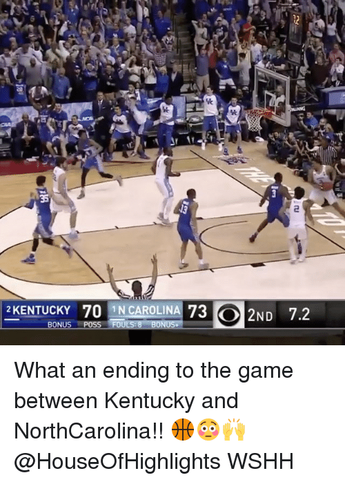 Memes, 🤖, and Carolina: IN CAROLINA  73 2ND 7.2  BONUS  POSS FOULS B BONUS. What an ending to the game between Kentucky and NorthCarolina!! 🏀😳🙌 @HouseOfHighlights WSHH