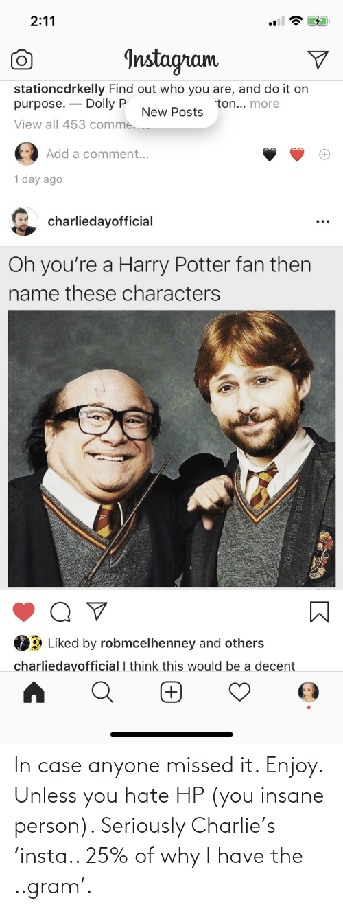 In Case: In case anyone missed it. Enjoy. Unless you hate HP (you insane person). Seriously Charlie's 'insta.. 25% of why I have the ..gram'.