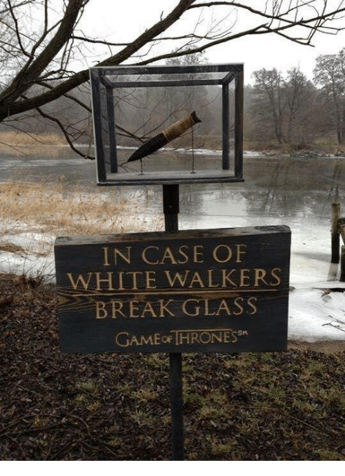 game thrones: IN CASE OF  WHITE WALKERS  BREAK GLASS  GAME THRONES