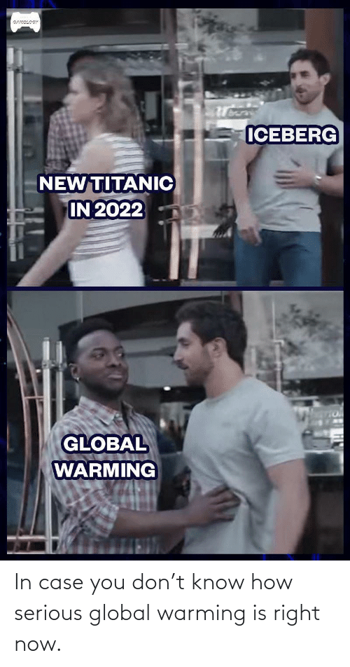 In Case: In case you don't know how serious global warming is right now.