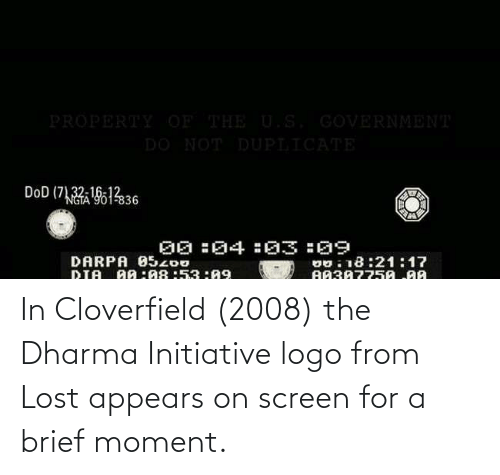 cloverfield: In Cloverfield (2008) the Dharma Initiative logo from Lost appears on screen for a brief moment.