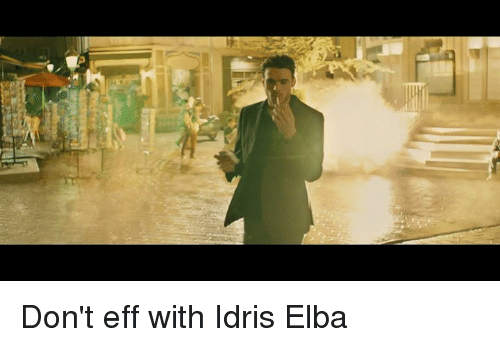 Idris Elba, Memes, and 🤖: in Don't eff with Idris Elba