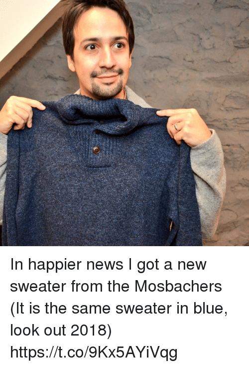 Memes, News, and Blue: In happier news I got a new sweater from the Mosbachers (It is the same sweater in blue, look out 2018) https://t.co/9Kx5AYiVqg