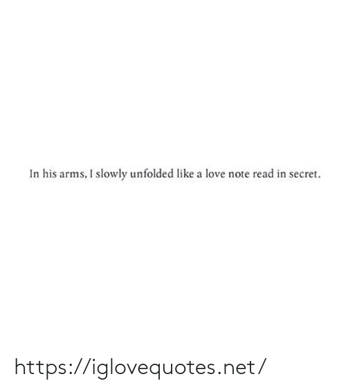 Like A: In his arms, I slowly unfolded like a love note read in secret. https://iglovequotes.net/
