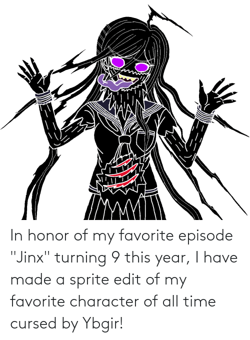 """Favorite Character: In honor of my favorite episode """"Jinx"""" turning 9 this year, I have made a sprite edit of my favorite character of all time cursed by Ybgir!"""