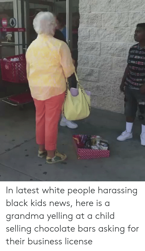 black kids: In latest white people harassing black kids news, here is a grandma yelling at a child selling chocolate bars asking for their business license