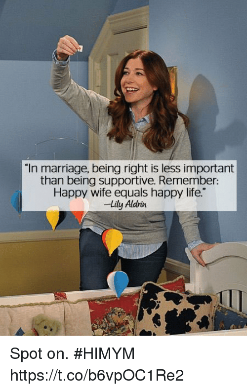 "Life, Marriage, and Memes: ""In marriage, being right is less important  than being supportive. Remember:  Happy wife equals happy life.""  -Lily Aldrin Spot on. #HIMYM https://t.co/b6vpOC1Re2"