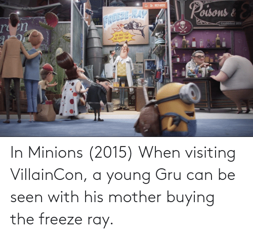 Young: In Minions (2015) When visiting VillainCon, a young Gru can be seen with his mother buying the freeze ray.