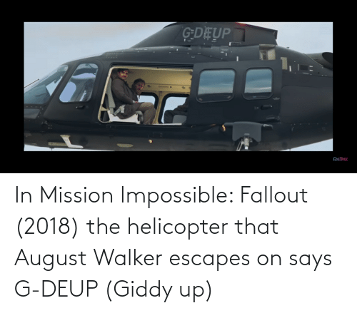 walker: In Mission Impossible: Fallout (2018) the helicopter that August Walker escapes on says G-DEUP (Giddy up)