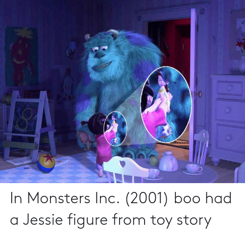 jessie: In Monsters Inc. (2001) boo had a Jessie figure from toy story