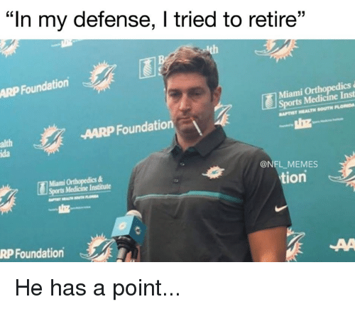 "aarp: ""In my defense, I tried to retire""  ARP Foundation  Miami Ort  ts Medicine Inst  APTIST HEALTH SOUTH PLOMDA  AARP Foundation  alth  ida  Miami Orthopedics&  Sports Medicine Institute  @NFL MEMES  tion  RP Foundation He has a point..."
