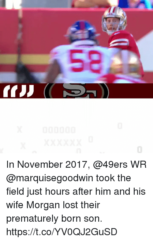 San Francisco 49ers, Memes, and Lost: In November 2017, @49ers WR @marquisegoodwin took the field just hours after him and his wife Morgan lost their prematurely born son. https://t.co/YV0QJ2GuSD