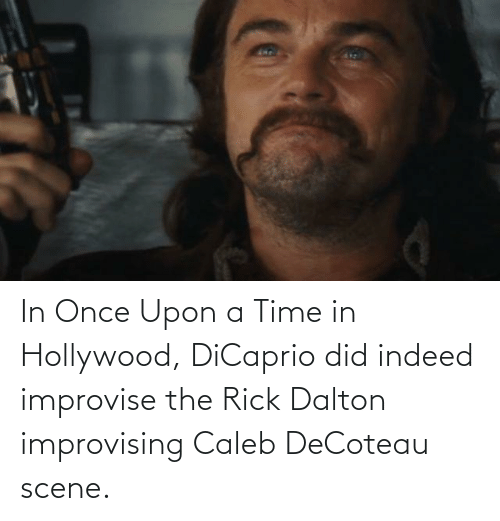 hollywood: In Once Upon a Time in Hollywood, DiCaprio did indeed improvise the Rick Dalton improvising Caleb DeCoteau scene.
