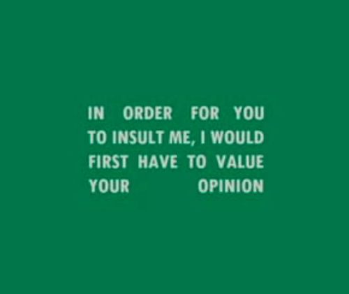 First, You, and Order: IN ORDER FOR YOU  TO INSULT ME, I WOULD  FIRST HAVE TO VALUE  ΟΡIΝΙΟΝ  YOUR