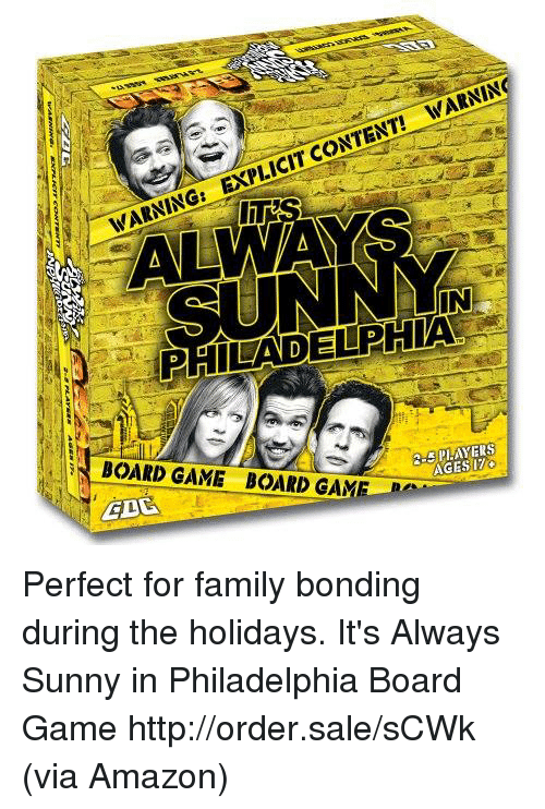 Always Sunny: IN  PHILADELPIA  BOARD GAME BOARD GAME  AGESIZ Perfect for family bonding during the holidays.  It's Always Sunny in Philadelphia Board Game http://order.sale/sCWk (via Amazon)