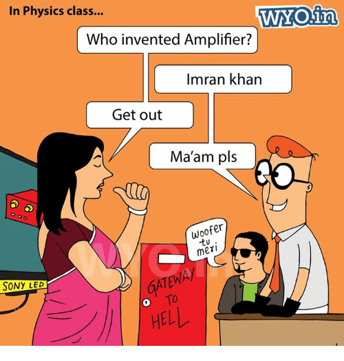 inventive: In Physics class...  WYO in  Who invented Amplifier?  Imran khan  Get out  Ma'am pls  woofer  tu  meri  SONY LED  HELL
