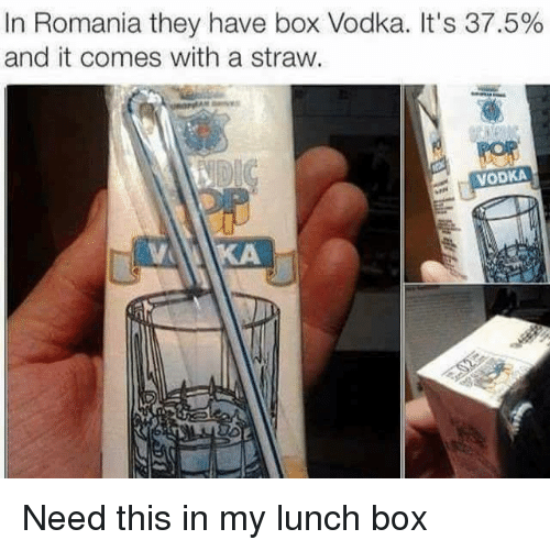 Dank, Vodka, and Romania: In Romania they have box Vodka. It's 37.5%  and it comes with a straw.  VODKA Need this in my lunch box