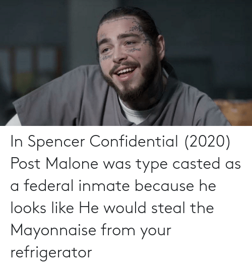 Casted: In Spencer Confidential (2020) Post Malone was type casted as a federal inmate because he looks like He would steal the Mayonnaise from your refrigerator