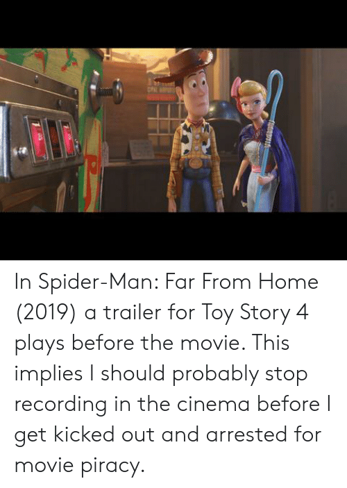 Piracy, Spider, and SpiderMan: In Spider-Man: Far From Home (2019) a trailer for Toy Story 4 plays before the movie. This implies I should probably stop recording in the cinema before I get kicked out and arrested for movie piracy.