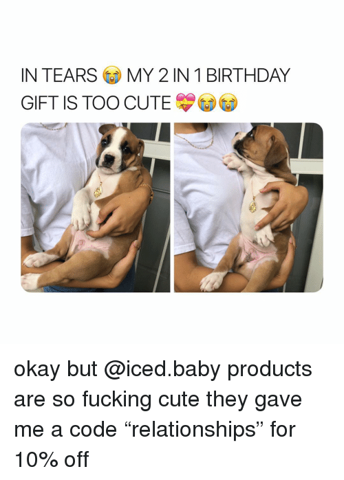 "Birthday, Cute, and Fucking: IN TEARSMY 2 IN 1 BIRTHDAY  GIFT IS TOO CUTE okay but @iced.baby products are so fucking cute they gave me a code ""relationships"" for 10% off"