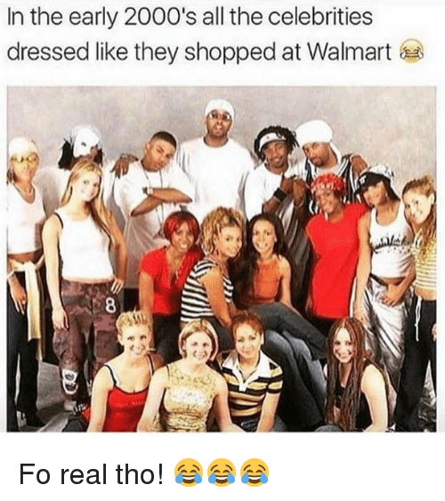 Walmarter: In the early 2000's all the celebrities  dressed like they shopped at Walmart Fo real tho! 😂😂😂