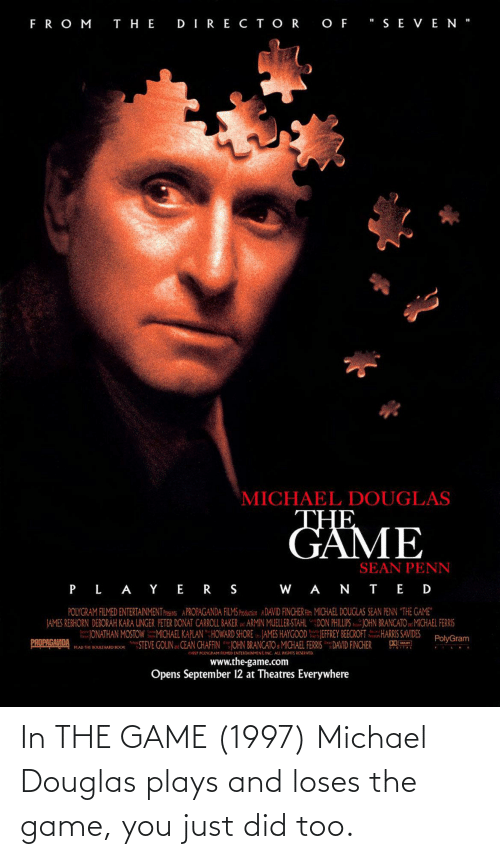 michael douglas: In THE GAME (1997) Michael Douglas plays and loses the game, you just did too.
