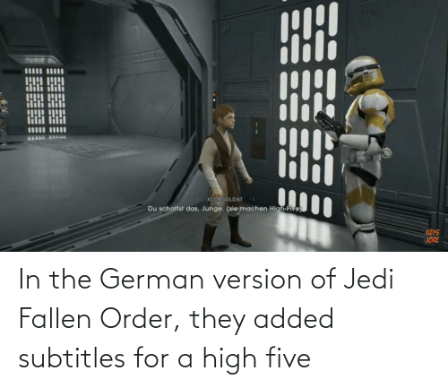 Subtitles: In the German version of Jedi Fallen Order, they added subtitles for a high five