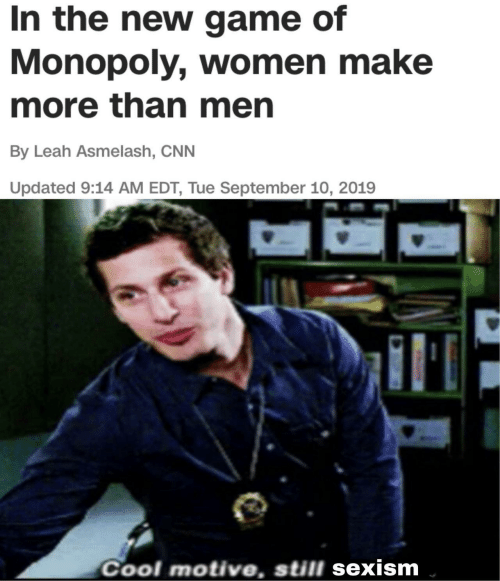cnn.com, Monopoly, and Cool: In the new game of  Monopoly, women make  more than men  By Leah Asmelash, CNN  Updated 9:14 AM EDT, Tue September 10, 2019  Cool motive, still sexism