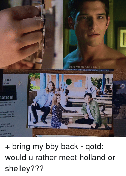 cation: in the  shop!  cation!  students, you are  ng to do with  nd usually have  will be open for  s... How the heck  room and  ge or university!  worry.  ate your way  average student  TEEN WOLF BOYS S /ig  CRET FOR POSSIBLE CHECKS AND FUTURE APPLICATIONS + bring my bby back - qotd: would u rather meet holland or shelley???