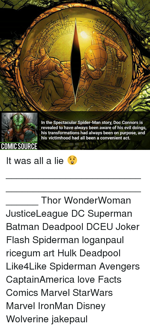 Supermane: In the Spectacular Spider-Man story, Doc Connors is  revealed to have always been aware of his evil doings,  his transformations had always been on purpose, and  his victimhood had all been a convenient act.  COMIC SOURCE It was all a lie 😲 ________________________________________________________ Thor WonderWoman JusticeLeague DC Superman Batman Deadpool DCEU Joker Flash Spiderman loganpaul ricegum art Hulk Deadpool Like4Like Spiderman Avengers CaptainAmerica love Facts Comics Marvel StarWars Marvel IronMan Disney Wolverine jakepaul