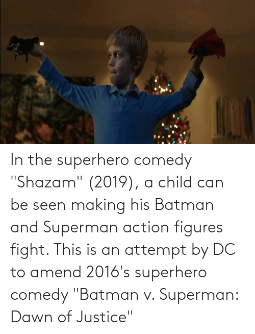 """figures: In the superhero comedy """"Shazam"""" (2019), a child can be seen making his Batman and Superman action figures fight. This is an attempt by DC to amend 2016's superhero comedy """"Batman v. Superman: Dawn of Justice"""""""