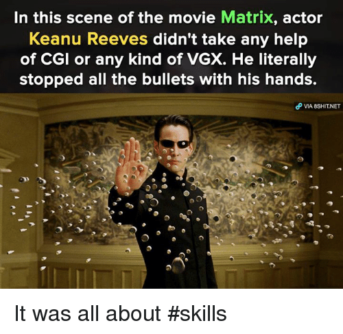 keanu reeve: In this scene of the movie  Matrix, actor  Keanu Reeves didn't take any help  of CGI or any kind of VGX. He literally  stopped all the bullets with his hands.  VIA 8SHIT.NET It was all about #skills