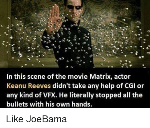 keanu reeve: In this scene of the movie Matrix, actor  Keanu Reeves didn't take any help of CGI or  any kind of VFX. He literally stopped all the  bullets with his own hands. Like JoeBama