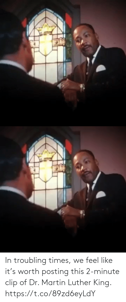 worth: In troubling times, we feel like it's worth posting this 2-minute clip of Dr. Martin Luther King. https://t.co/89zd6eyLdY