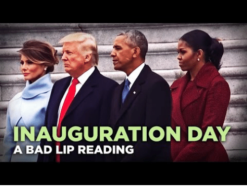 Inauguration Day: INAUGURATION DAY  A BAD LIP READING