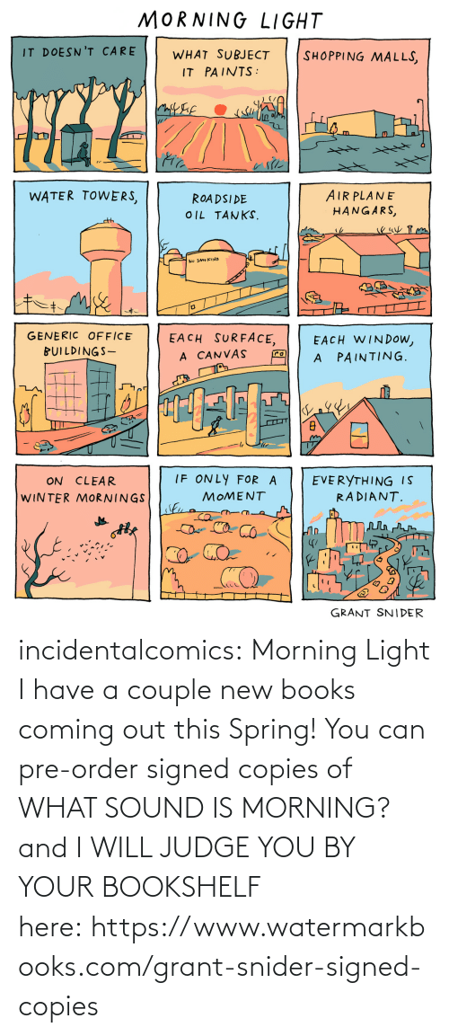Books, Target, and Tumblr: incidentalcomics: Morning Light I have a couple new books coming out this Spring! You can pre-order signed copies of WHAT SOUND IS MORNING? and I WILL JUDGE YOU BY YOUR BOOKSHELF here: https://www.watermarkbooks.com/grant-snider-signed-copies