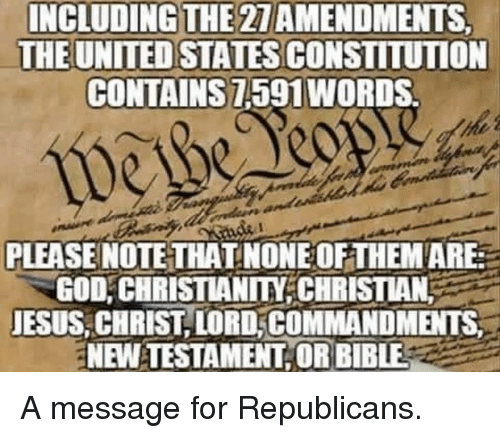 God, Jesus, and Constitution: INCLUDING THE 27AMENDMENTS  THE UNITED STATES CONSTITUTION  CONTAINS7,591WORDS  PLEASE NOTE THAT NONEOFTHEMARE:  GOD, CHRISTIANITY CHRISTIAN.  JESUS, CHRIST,LORD,COMMANDMENTS  NEW-TESTAMENT, ORBIBLE A message for Republicans.