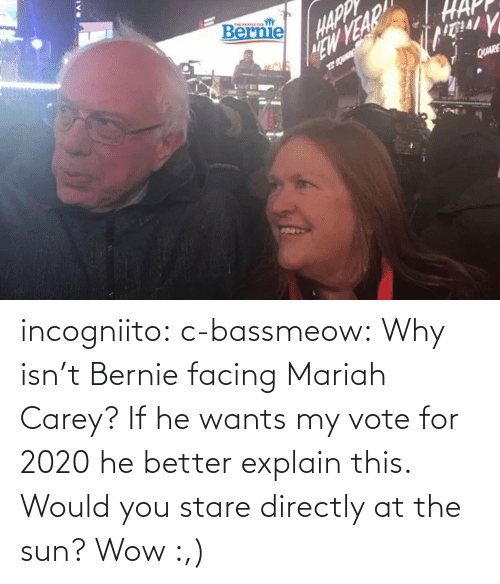 Directly: incogniito:  c-bassmeow: Why isn't Bernie facing Mariah Carey? If he wants my vote for 2020 he better explain this.    Would you stare directly at the sun?    Wow :,)