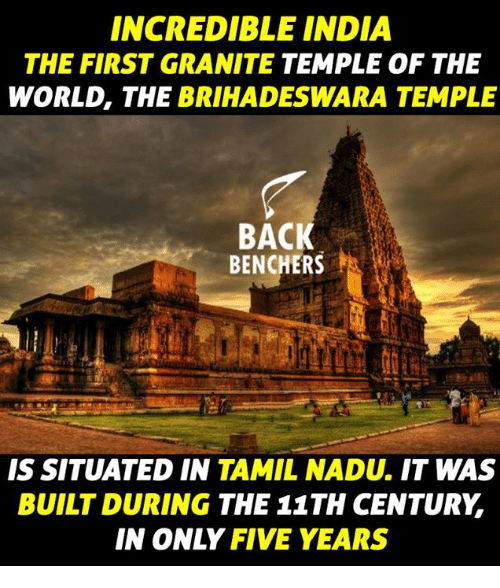 tamil: INCREDIBLE INDIA  THE FIRST GRANITE  TEMPLE OF THE  WORLD, THE BRIHADESWARA TEMPLE  BACK  BENCHERS  IS SITUATED IN  TAMIL NADU.  IT WAS  BUILT DURING  THE 11TH CENTURY  IN ONLY FIVE YEARS