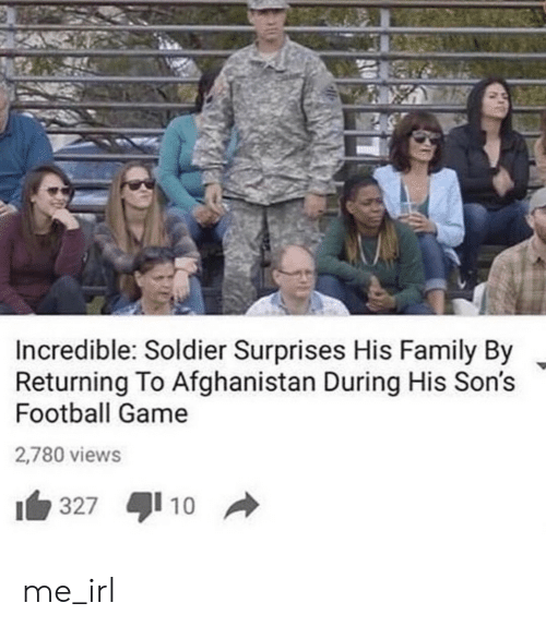 Surprises: Incredible: Soldier Surprises His Family By  Returning To Afghanistan During His Son's  Football Game  2,780 views  10  327  A me_irl