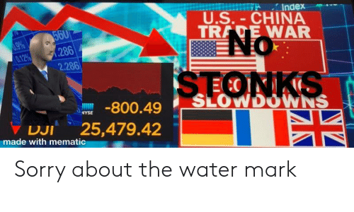 Nyse: Index  U.S.-CHINA  TRADE WAR  560  286  2.286  0.9%  0.12%  NO  STONKS  SLOWDOWNS  -800.49  NYSE  25,479.42  DJI  made with mematic Sorry about the water mark