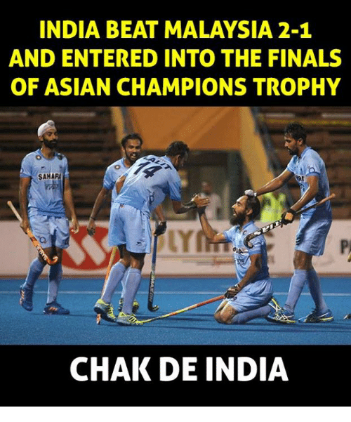Chak De India: INDIA BEAT MALAYSIA 2-1  AND ENTERED INTO THE FINALS  OF ASIAN CHAMPIONS TROPHY  SAHA  CHAK DE INDIA