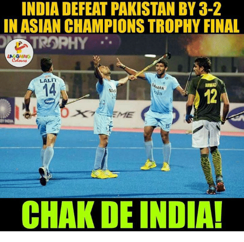 Asian, Finals, and India: INDIA DEFEAT PAKISTAN BY 3-2  IN ASIAN CHAMPIONS TROPHY FINAL  ATROPHY  LALIT  NARA  CHAK DE INDIA!