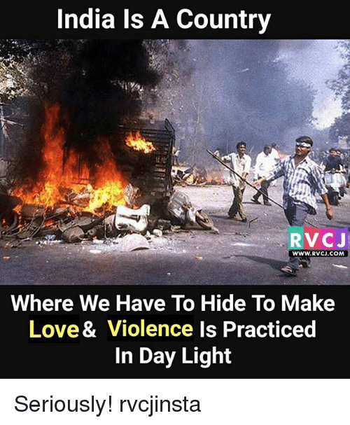 rvc: India Is A Country  RVC J  WWW.RVCJ.COM  Where We Have To Hide To Make  Love& Violence Is Practiced  in Day Light Seriously! rvcjinsta