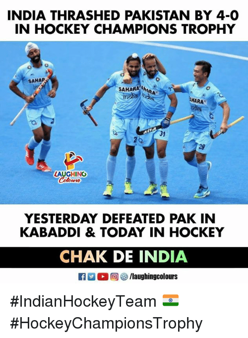 Hockey, India, and Pakistan: INDIA THRASHED PAKISTAN BY 4-0  IN HOCKEY CHAMPIONS TROPHY  0  SAHAP  SAHARAn  RA  ●HARA  31  2Q  29  AUGHING  Colowrs  YESTERDAY DEFEATED PAK IN  KABADDI & TODAY IN HOCKEY  CHAK DE INDIA  R 。回參/laughingcolours #IndianHockeyTeam 🇮🇳 #HockeyChampionsTrophy
