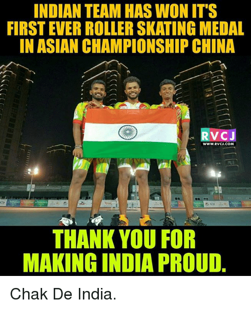 Chak De India: INDIAN TEAM HAS WON ITS  FIRST EVER ROLLER SKATING MEDAL  IN ASIAN CHAMPIONSHIP CHINA  RVC J  WWW. RVCJ.COM  THANK YOU FOR  MAKING INDIA PROUD Chak De India.