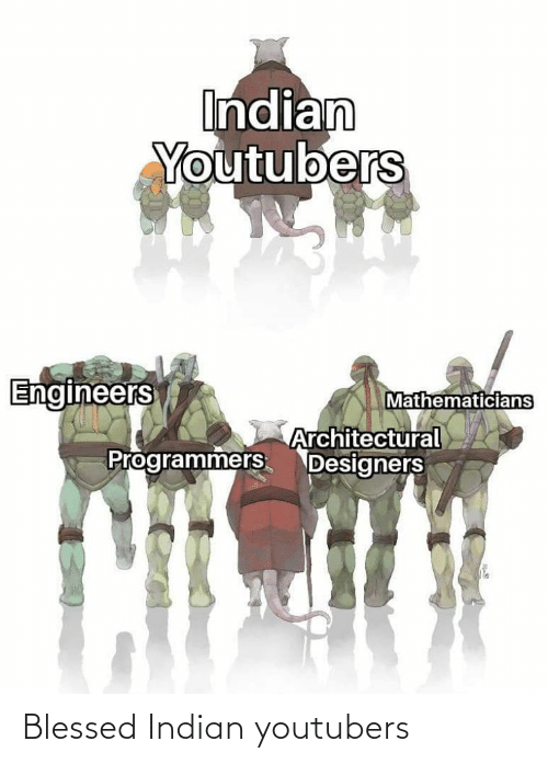 Engineers: Indian  Youtubers  Engineers  Mathematicians  Architectural  Programmers Designers Blessed Indian youtubers