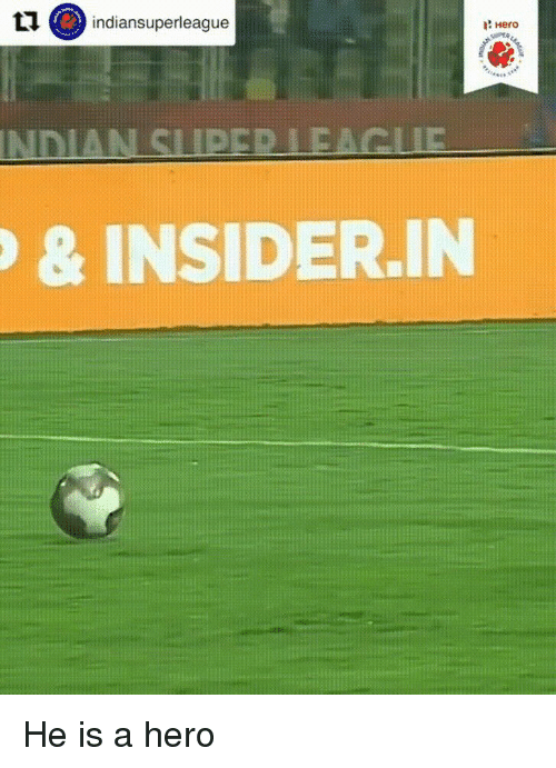 Funny, Indian, and Hero: indiansuperleague  i: Hero  INDIAN SLIPEDIEACUE  & INSIDER.IN He is a hero