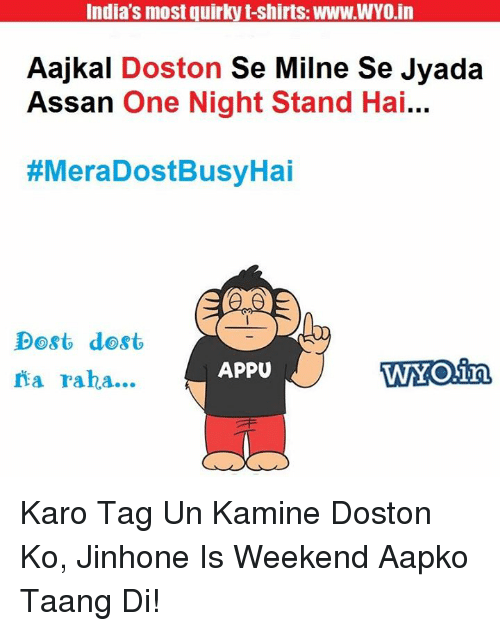 Memes, 🤖, and Quirky: India's most quirky t-shirts: WWW.WYO in  Aajkal  Doston  See Milne Se Jyada  Assan One Night Stand Hai  #MeraDostBusyHai  Dost dost  APPU  WINO in  a raha... Karo Tag Un Kamine Doston Ko, Jinhone Is Weekend Aapko Taang Di!